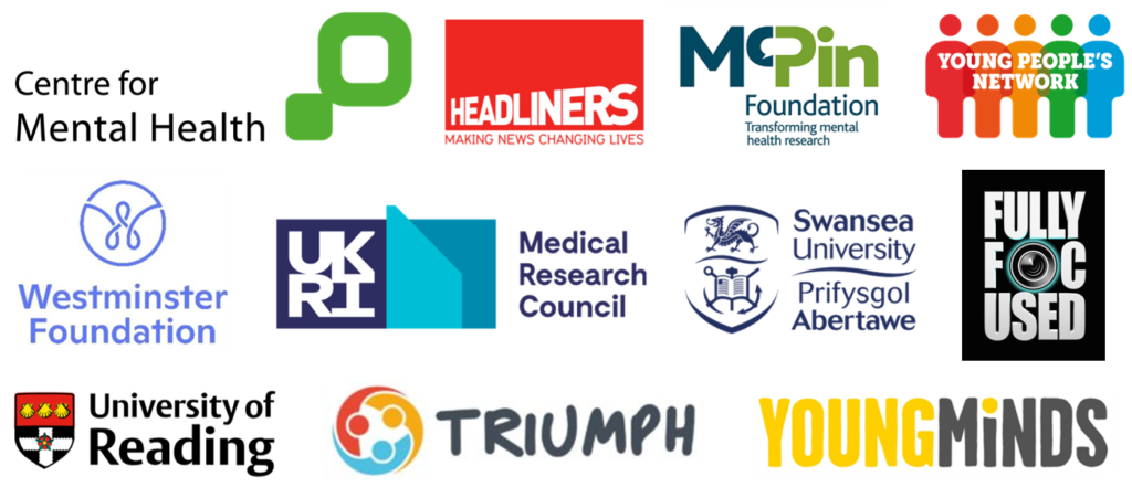 Centre for Mental Health, Headliners, McPin Foundation, Young People's Network, Westminster Foundation, UKRI Medical Research Council, Swansea University, Fully Focused, University of Reading, TRIUMPH Network, Young Minds