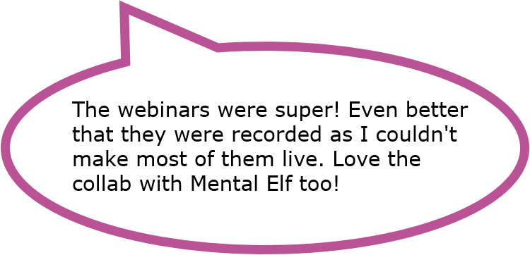 The webinars were super! Even better that they were recorded as I couldn't make most of them live. Love the collab with the Mental Elf too!